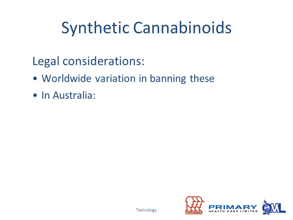 Toxicology Synthetic Cannabinoids Legal considerations: Worldwide variation in banning these In Australia: