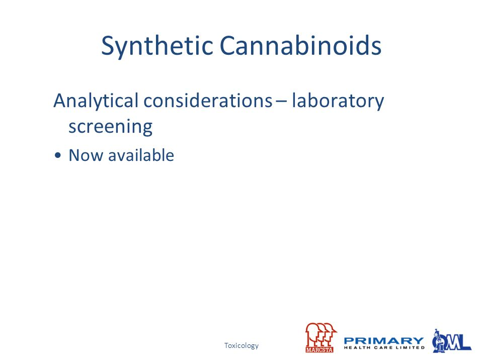 Toxicology Synthetic Cannabinoids Analytical considerations – laboratory screening Now available