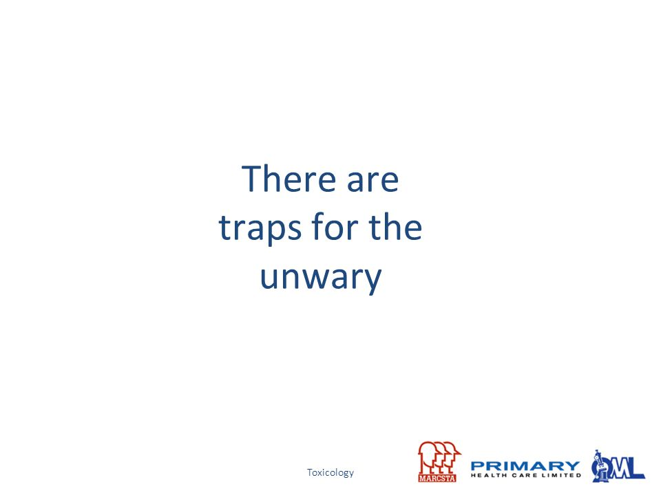 Toxicology There are traps for the unwary