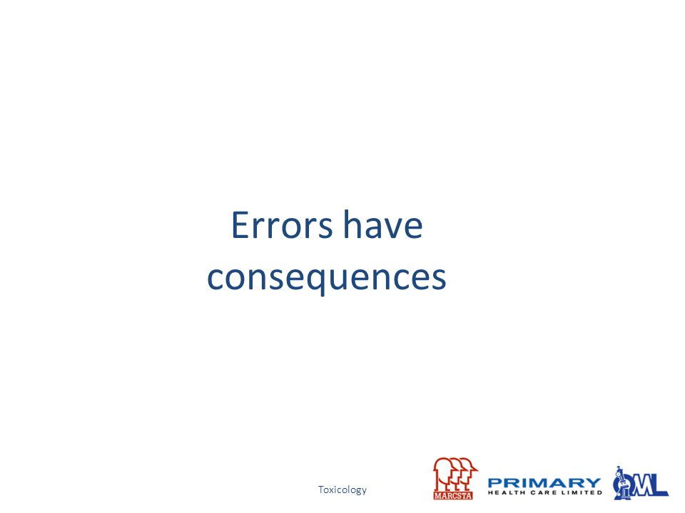 Toxicology Errors have consequences