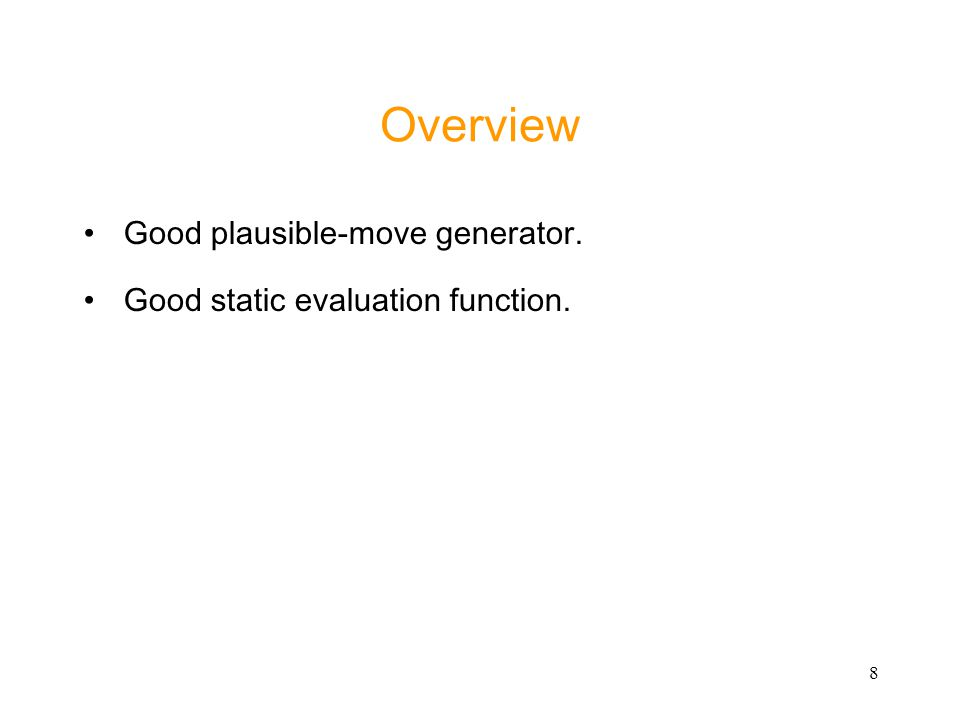 8 Overview Good plausible-move generator. Good static evaluation function.