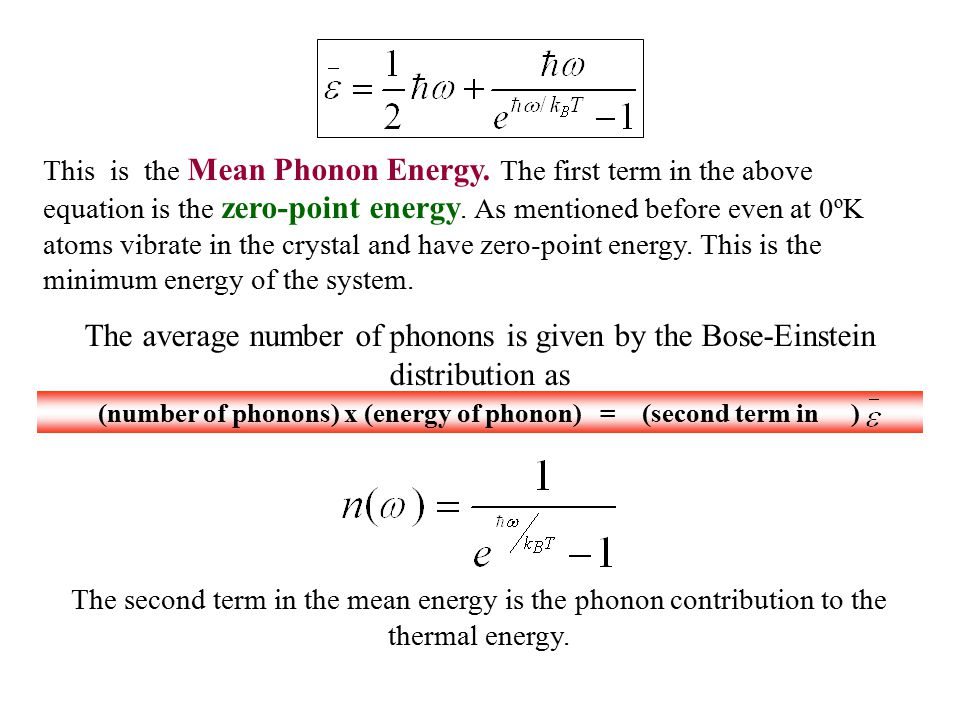 This is the Mean Phonon Energy. The first term in the above equation is the zero-point energy. As mentioned before even at 0ºK atoms vibrate in the cr
