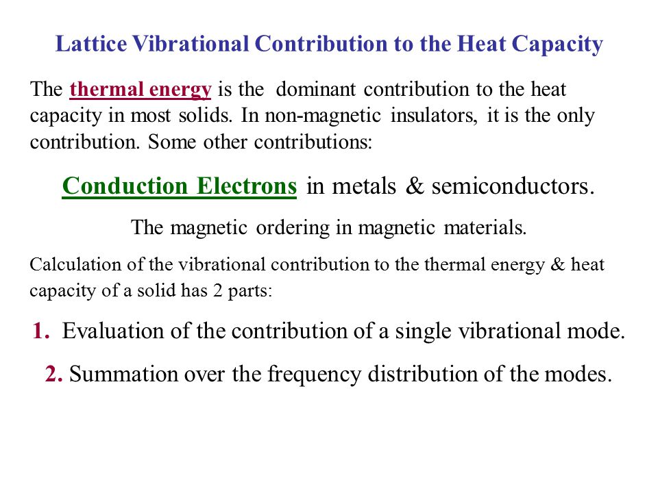 The thermal energy is the dominant contribution to the heat capacity in most solids. In non-magnetic insulators, it is the only contribution. Some oth