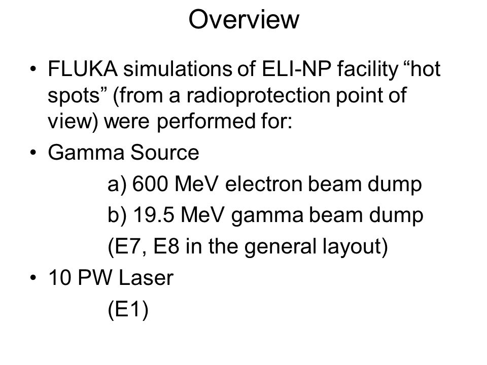 """Overview FLUKA simulations of ELI-NP facility """"hot spots"""" (from a radioprotection point of view) were performed for: Gamma Source a) 600 MeV electron"""