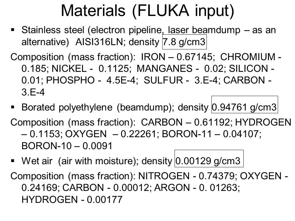 Materials (FLUKA input)  Stainless steel (electron pipeline, laser beamdump – as an alternative) AISI316LN; density 7.8 g/cm3 Composition (mass fract