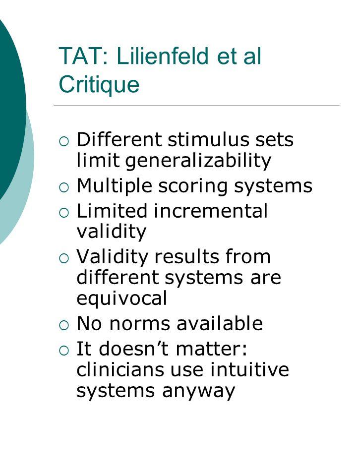 TAT: Lilienfeld et al Critique  Different stimulus sets limit generalizability  Multiple scoring systems  Limited incremental validity  Validity r