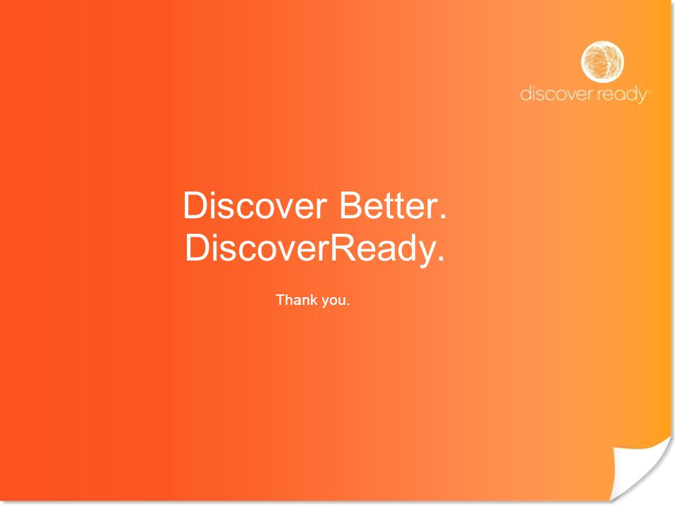 Privileged & Confidential Discover Better. DiscoverReady. Thank you.