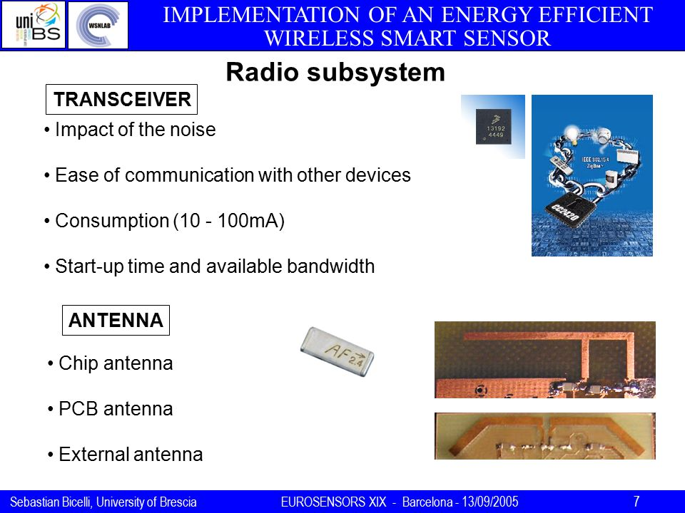 IMPLEMENTATION OF AN ENERGY EFFICIENT WIRELESS SMART SENSOR Sebastian Bicelli, University of BresciaEUROSENSORS XIX - Barcelona - 13/09/2005 7 Radio s