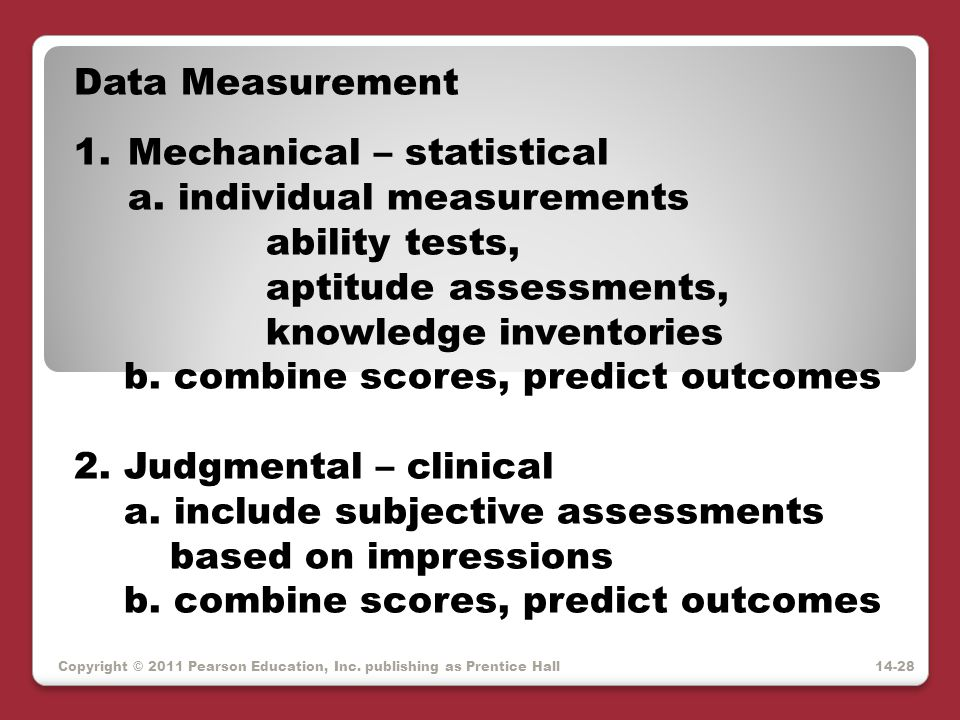Copyright © 2011 Pearson Education, Inc. publishing as Prentice Hall Data Measurement 1.Mechanical – statistical a. individual measurements ability te