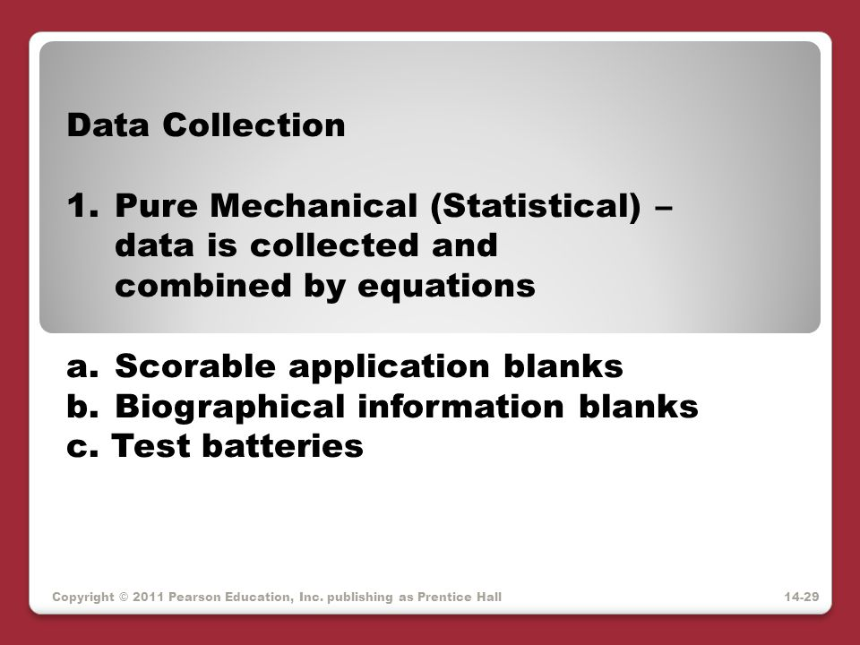 Copyright © 2011 Pearson Education, Inc. publishing as Prentice Hall Data Collection 1.Pure Mechanical (Statistical) – data is collected and combined