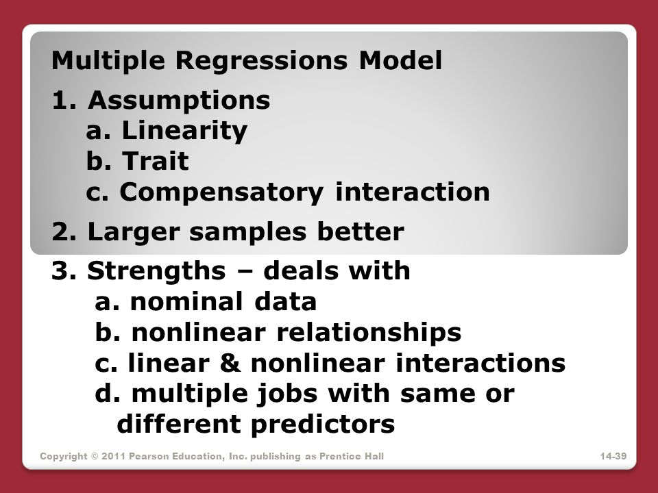 Copyright © 2011 Pearson Education, Inc. publishing as Prentice Hall Multiple Regressions Model 1.Assumptions a. Linearity b. Trait c. Compensatory in