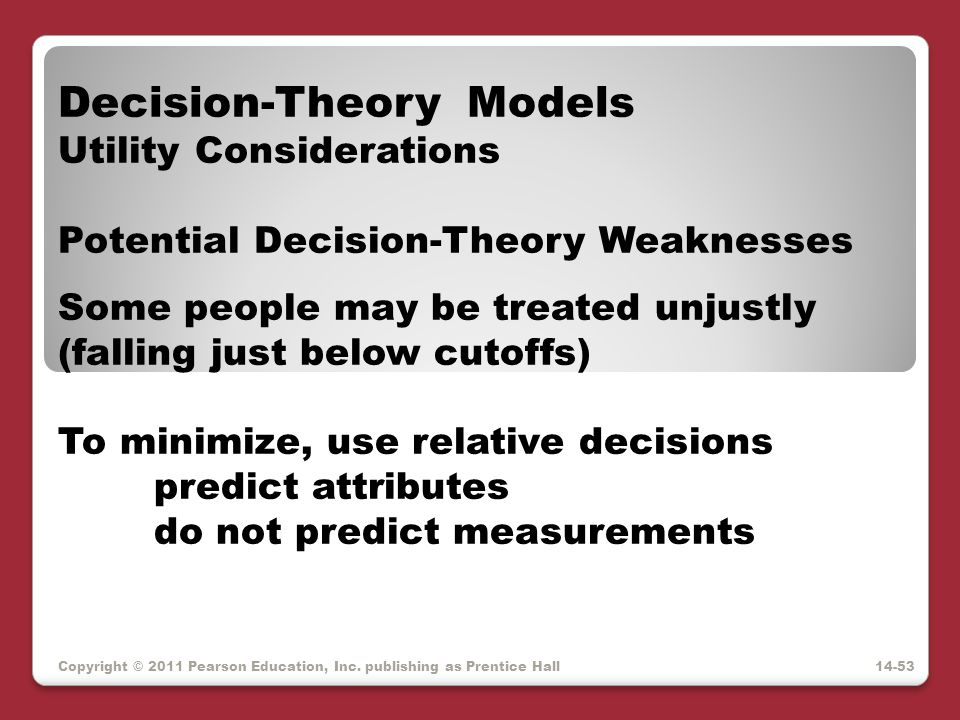 Copyright © 2011 Pearson Education, Inc. publishing as Prentice Hall Decision-Theory Models Utility Considerations Potential Decision-Theory Weaknesse