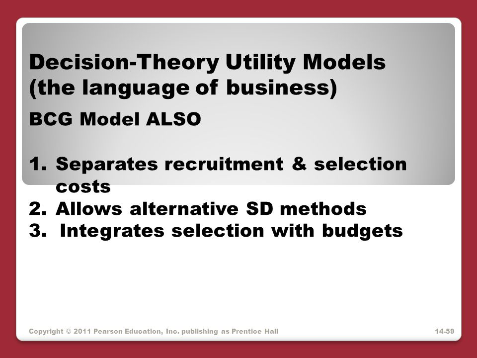 Copyright © 2011 Pearson Education, Inc. publishing as Prentice Hall Decision-Theory Utility Models (the language of business) BCG Model ALSO 1.Separa