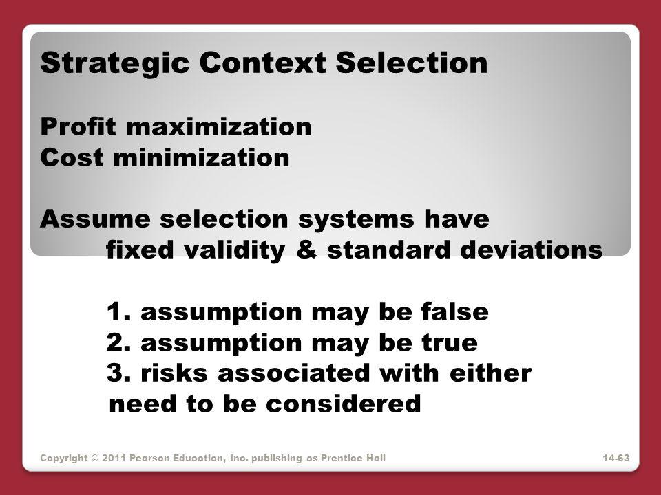 Copyright © 2011 Pearson Education, Inc. publishing as Prentice Hall Strategic Context Selection Profit maximization Cost minimization Assume selectio