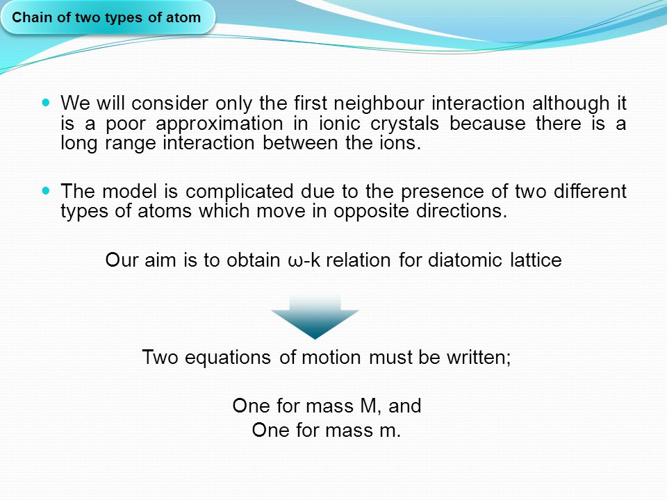 We will consider only the first neighbour interaction although it is a poor approximation in ionic crystals because there is a long range interaction