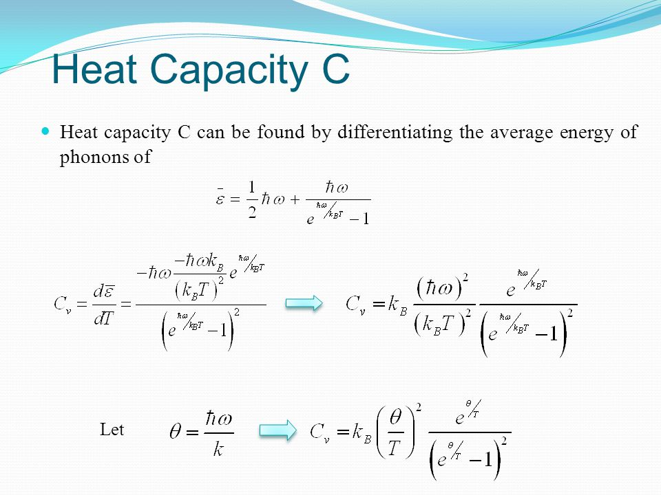 Heat Capacity C Heat capacity C can be found by differentiating the average energy of phonons of Let