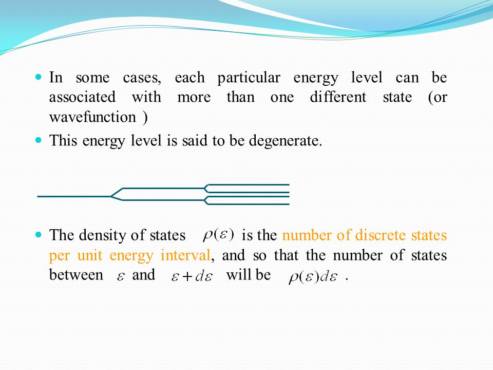 In some cases, each particular energy level can be associated with more than one different state (or wavefunction ) This energy level is said to be de