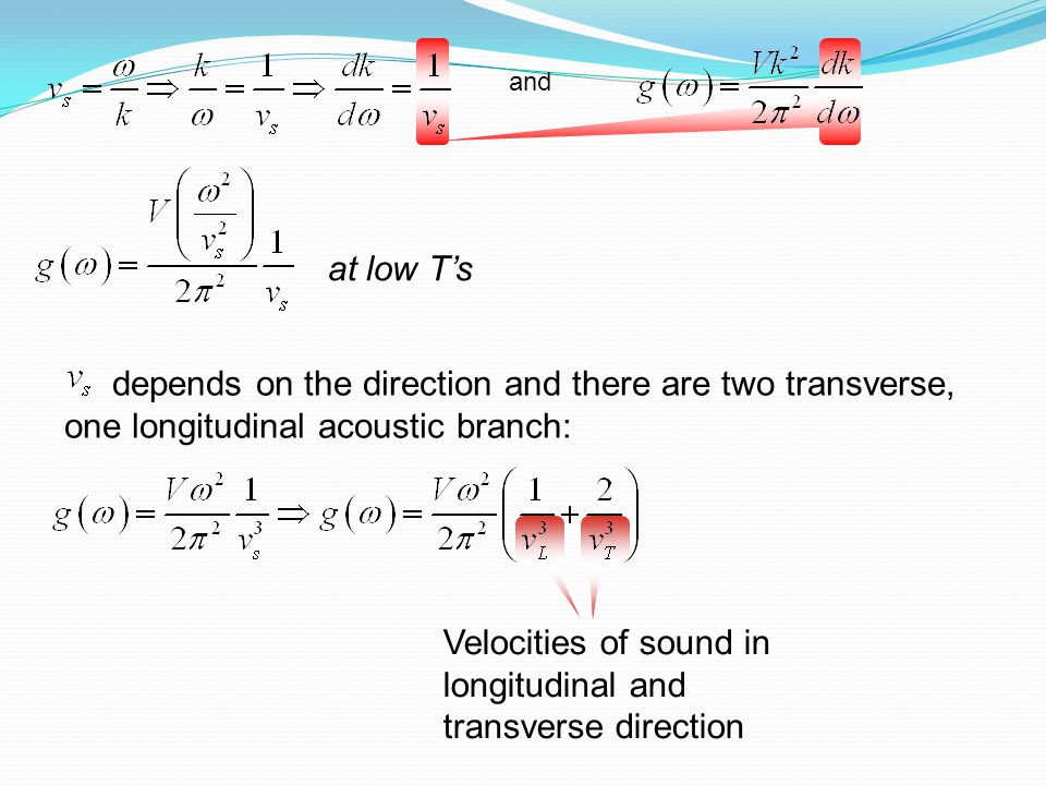 depends on the direction and there are two transverse, one longitudinal acoustic branch: and at low T's Velocities of sound in longitudinal and transv