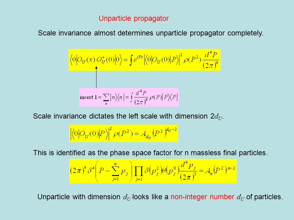 Unparticle propagator Scale invariance almost determines unparticle propagator completely. Scale invariance dictates the left scale with dimension 2 d