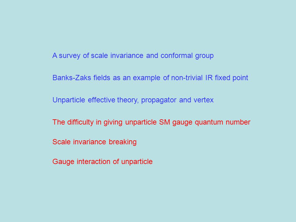BZ Model Scale invariant theory If it becomes strong interacting near IR fixed point, massless fermions operators which are eigenfunctions of scale transformation D unparticles Integrate out degrees of freedom which is usually of order They will stay since they have continuous spectra.
