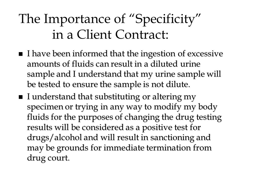 """The Importance of """"Specificity"""" in a Client Contract: n I have been informed that the ingestion of excessive amounts of fluids can result in a diluted"""