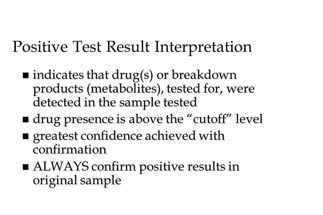 Positive Test Result Interpretation n indicates that drug(s) or breakdown products (metabolites), tested for, were detected in the sample tested n dru