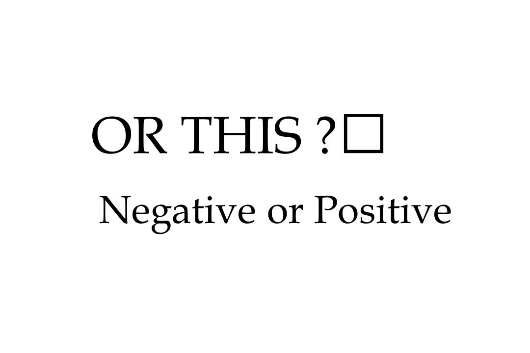 OR THIS ? Negative or Positive