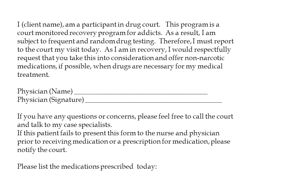 I (client name), am a participant in drug court. This program is a court monitored recovery program for addicts. As a result, I am subject to frequent