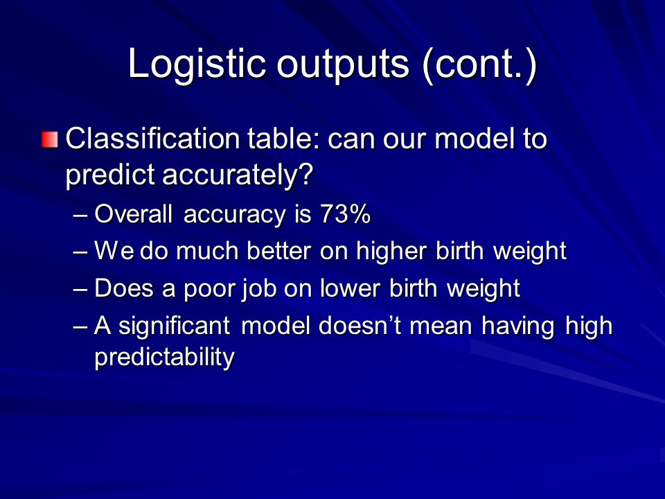 Logistic outputs (cont.) Classification table: can our model to predict accurately.