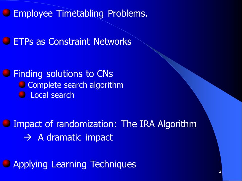2 Employee Timetabling Problems. ETPs as Constraint Networks Finding solutions to CNs Complete search algorithm Local search Impact of randomization: