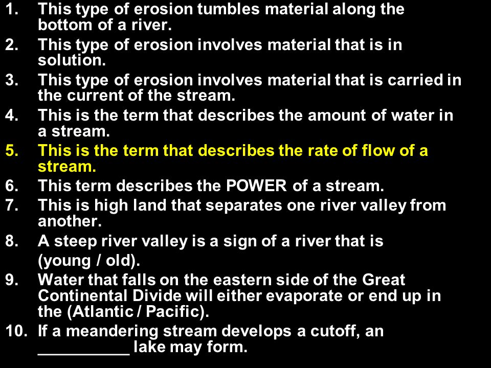 1.This type of erosion tumbles material along the bottom of a river.