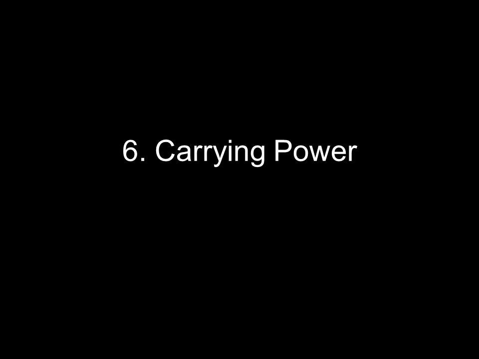 6. Carrying Power