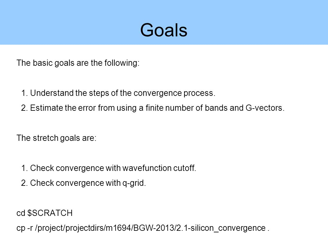 Goals The basic goals are the following: 1. Understand the steps of the convergence process.