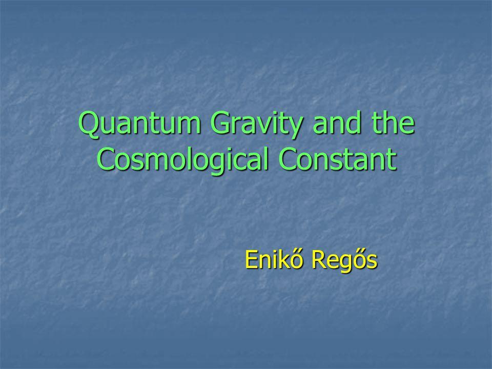 Quantum Gravity and the Cosmological Constant Enikő Regős Enikő Regős