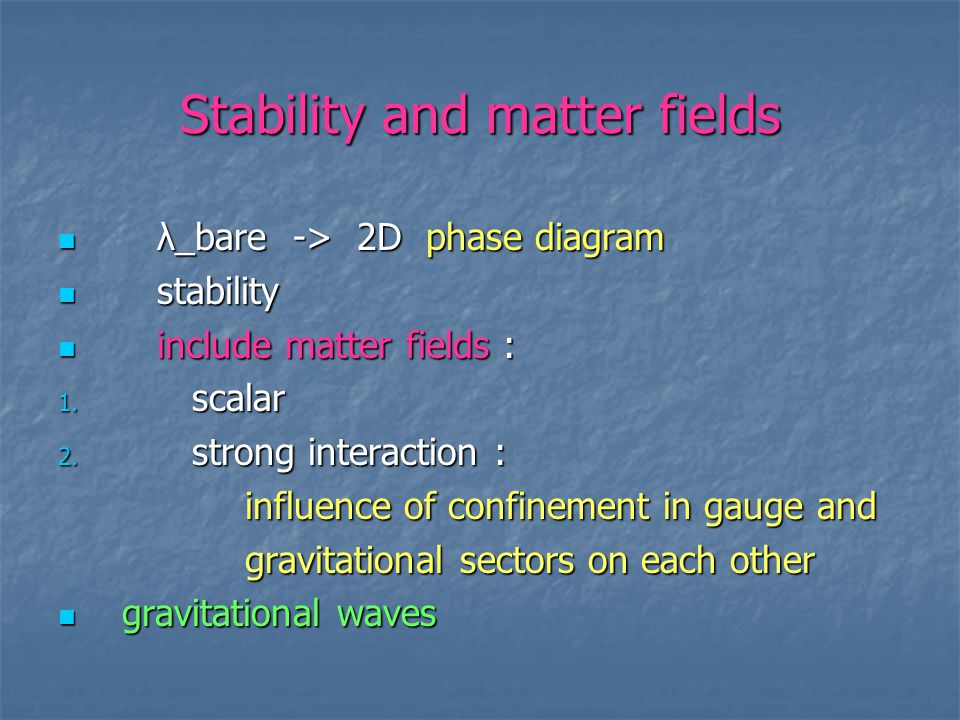 Stability and matter fields λ_bare -> 2D phase diagram λ_bare -> 2D phase diagram stability stability include matter fields : include matter fields : 1.