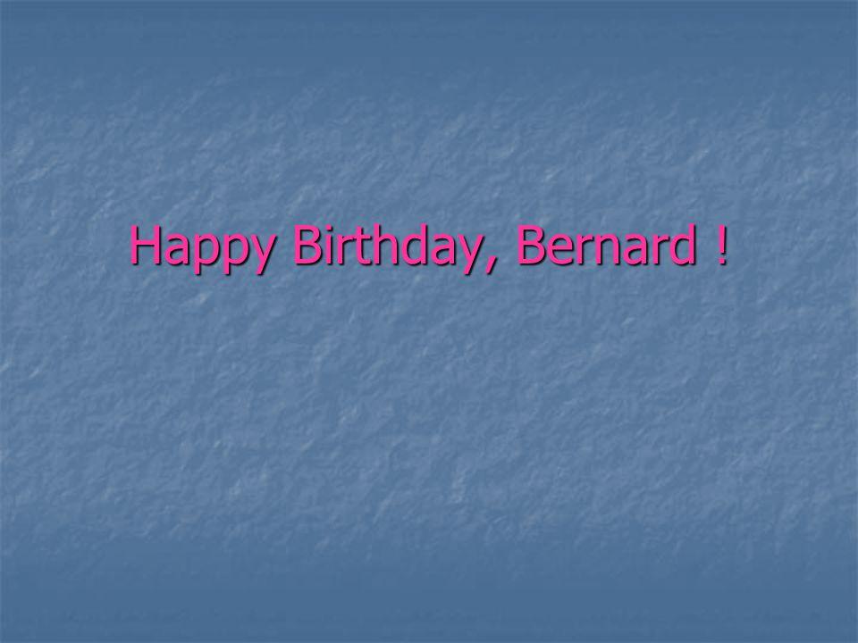 Happy Birthday, Bernard !