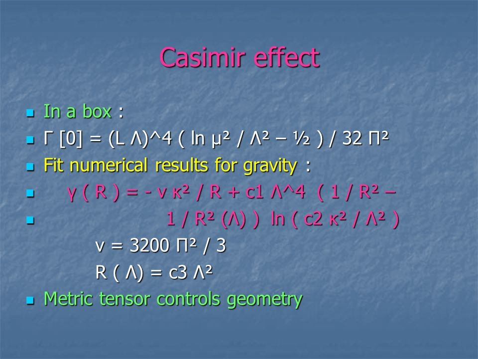 Casimir effect In a box : In a box : Γ [0] = (L Λ)^4 ( ln μ² / Λ² – ½ ) / 32 Π² Γ [0] = (L Λ)^4 ( ln μ² / Λ² – ½ ) / 32 Π² Fit numerical results for g