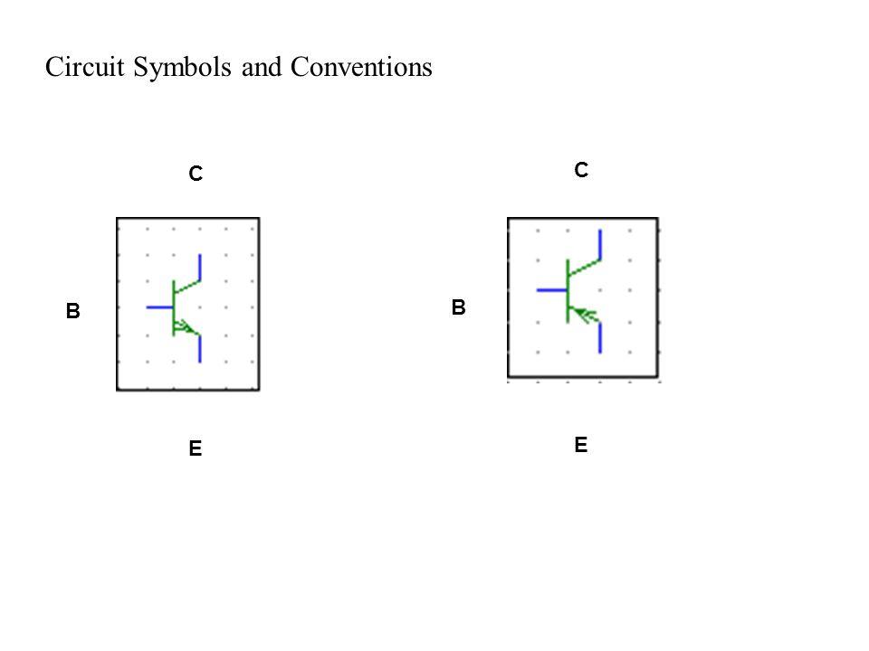 Circuit Symbols and Conventions C B E C B E