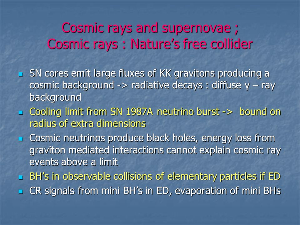 Cosmic rays and supernovae ; Cosmic rays : Nature's free collider SN cores emit large fluxes of KK gravitons producing a cosmic background -> radiativ