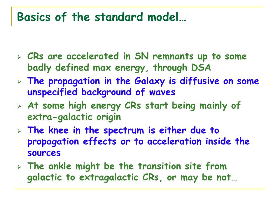 maximum energy A CRUCIAL ISSUE: the maximum energy of accelerated particles For the ISM, the diffusion coefficient derived from propagation is roughly For a typical SNR the maximum energy comes out as FRACTIONS OF GeV !!.