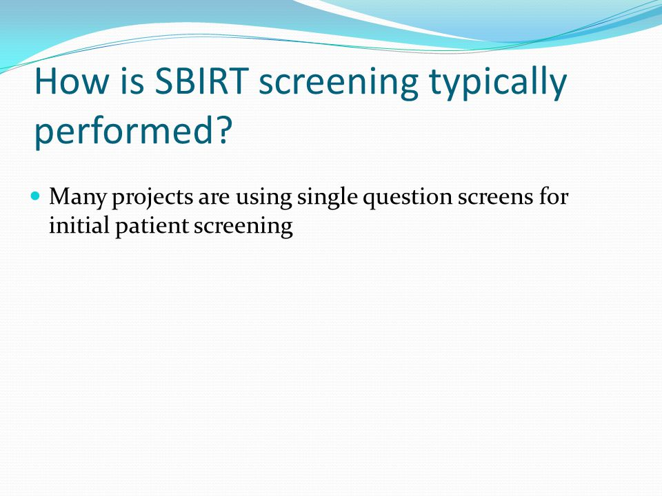 How is SBIRT screening typically performed.