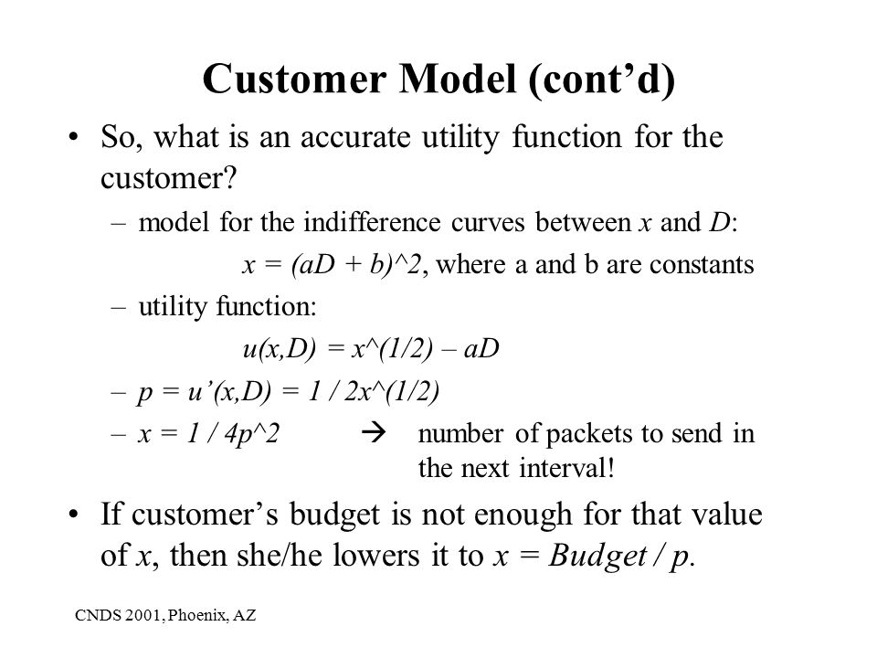 CNDS 2001, Phoenix, AZ Customer Model (cont'd) So, what is an accurate utility function for the customer.