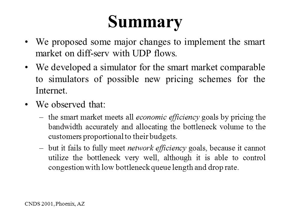 CNDS 2001, Phoenix, AZ Summary We proposed some major changes to implement the smart market on diff-serv with UDP flows.