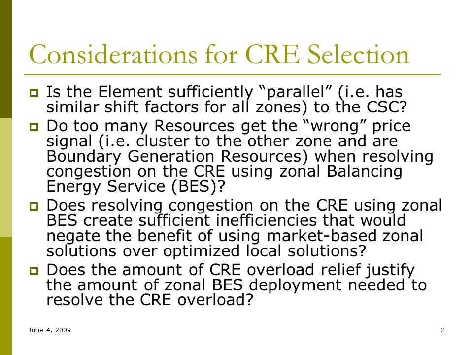 "2 Considerations for CRE Selection  Is the Element sufficiently ""parallel"" (i.e. has similar shift factors for all zones) to the CSC?  Do too many R"