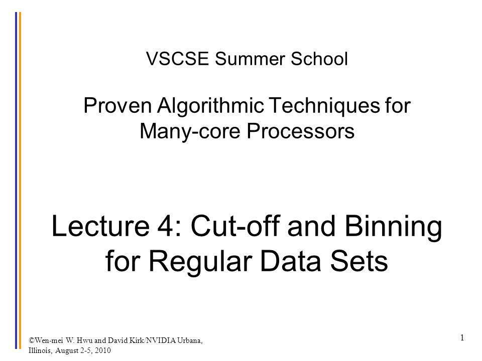 ©Wen-mei W. Hwu and David Kirk/NVIDIA Urbana, Illinois, August 2-5, 2010 VSCSE Summer School Proven Algorithmic Techniques for Many-core Processors Le