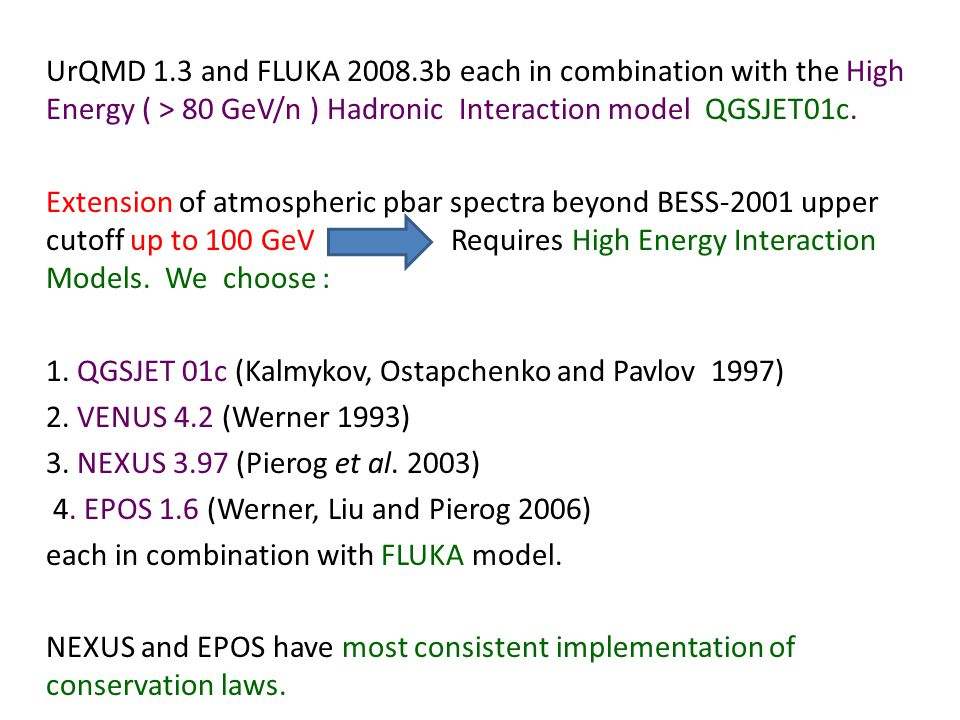UrQMD 1.3 and FLUKA 2008.3b each in combination with the High Energy ( > 80 GeV/n ) Hadronic Interaction model QGSJET01c.