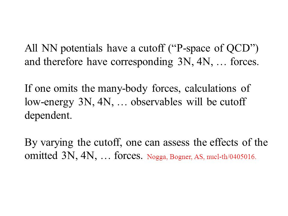 All NN potentials have a cutoff ( P-space of QCD ) and therefore have corresponding 3N, 4N, … forces.