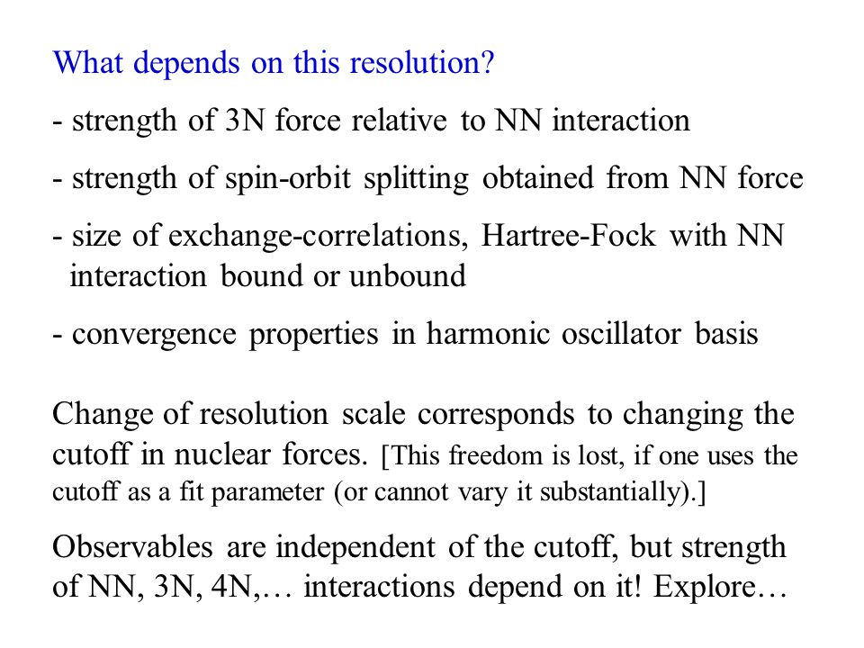 What depends on this resolution? - strength of 3N force relative to NN interaction - strength of spin-orbit splitting obtained from NN force - size of