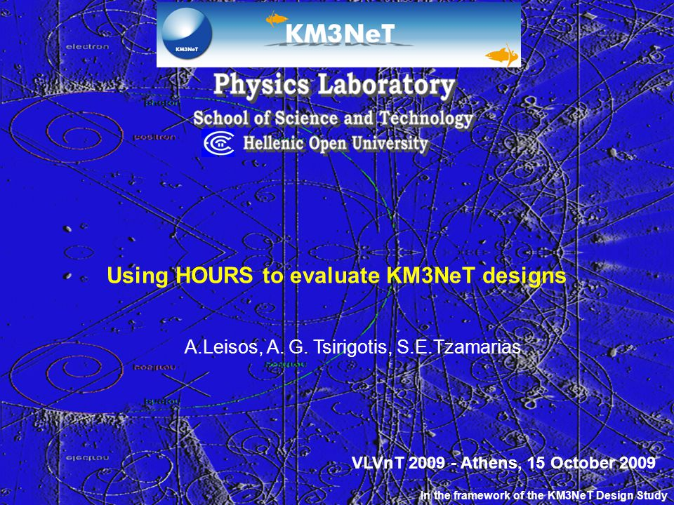 Using HOURS to evaluate KM3NeT designs A.Leisos, A. G. Tsirigotis, S.E.Tzamarias In the framework of the KM3NeT Design Study VLVnT 2009 - Athens, 15 O