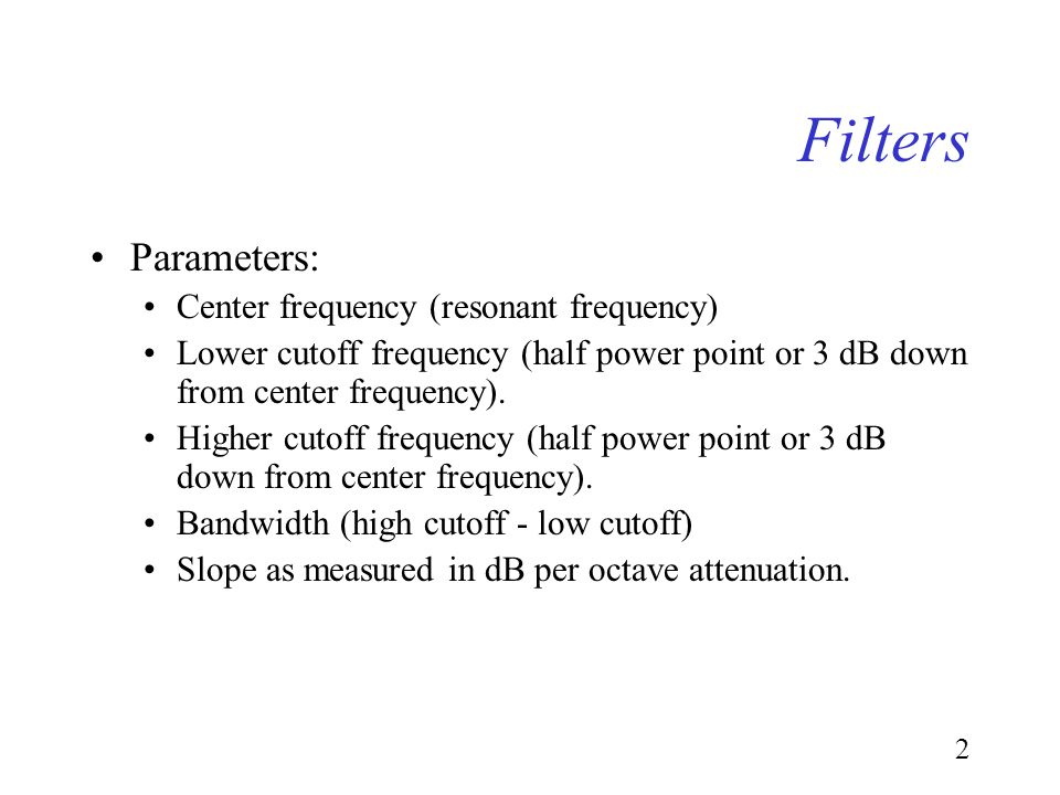 1 Filters Definition: A filter is a frequency selective system that allows energy at certain frequencies and attenuates the rest.